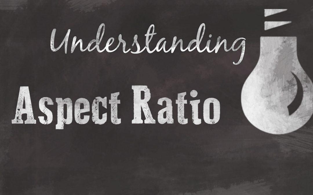 Understanding Aspect Ratio
